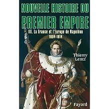 NOUVELLE HISTOIRE DU PREMIER EMPIRE T03 : LA FRANCE ET L'EUROPE DE NAPOLÉON 1804-1814