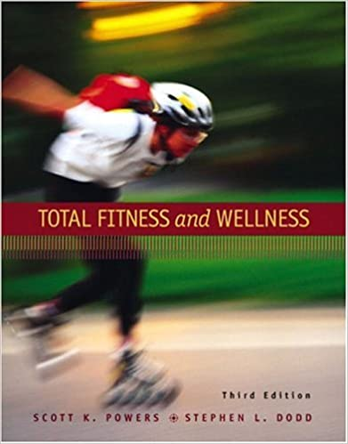 Total fitness and wellness (3rd edition): scott k. Powers, stephen.