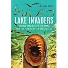 Lake Invaders:Invasive Species and the Battle for the Future of the Great Lakes