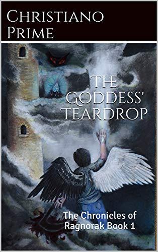 The Goddess' Teardrop: The Chronicles of Ragnorak Book 1