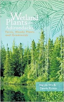 Wetland Plants of the Adirondacks: Ferns, Woody Plants, and Graminoids