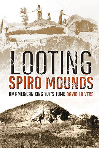 Looting Spiro Mounds: An American King Tut?s Tomb by David La Vere - Shopping Oklahoma Malls