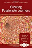 The Clarity Series: Creating Passionate Learners: Engaging Today′s Students for Tomorrow′s World