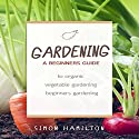 Gardening: A Beginner's Guide to Organic Vegetable Gardening Audiobook by Simon Hamilton Narrated by Kevin Theis