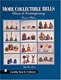 More Collectible Bells: Classic to Contemporary (A Schiffer Book for Collectors)