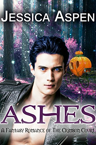 Ashes: A Fantasy Romance of the Crimson Court (Tales of the Crimson Court Book 1) by [Aspen, Jessica]