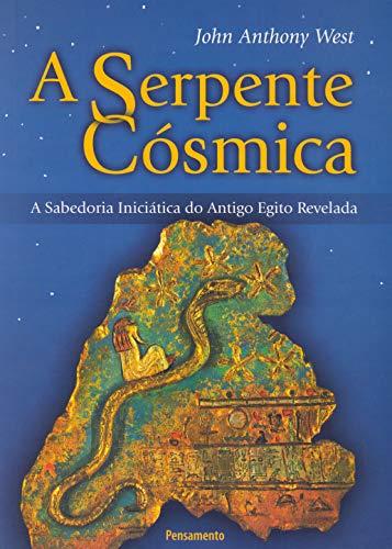 A Serpente Cósmica: A Sabedoria Iniciática Do Antigo Egito Revelada