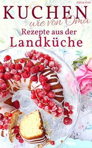 Omas Kuchen Rezepte Mit Bild amazon com kuchen backen wie oma rezepte aus der landküche