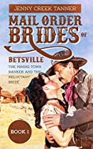 Mail Order Brides Of Betsville: The Mining Town Banker And His Reluctant Bride - Book 1 (clean Christian Western Mail Order Bride Romance)