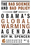 The Bad Science and Bad Policy of Obama's Global Warming Agenda, Roy W. Spencer, 1594034826