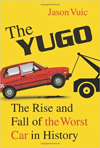 The Yugo: The Rise and Fall of the Worst Car in History: Jason Vuic: 9780809098910: Amazon.com: Books