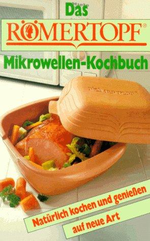 Das Römertopf Mikrowellen-Kochbuch: Natürlich kochen und genießen auf neue Art