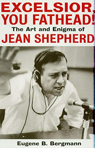 Excelsior, You Fathead!: The Art and Enigma of Jean Shepherd (Applause Books)