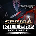Serial Killers, Volume 2: True Crime Stories of Murder, Homicide, Horror, and Evil | Kathleen Rivers