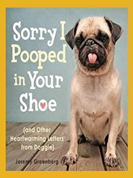 Sorry I Pooped in Your Shoe (and Other Heartwarming Letters from Doggie) by [Greenberg, Jeremy]