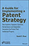 A Guide for Implementing a Patent Strategy: How Inventors, Engineers, Scientists, Entrepreneurs, and Independent Innovators Can Protect Their Intellec
