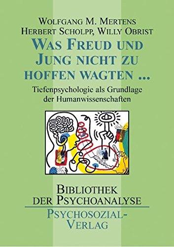 Was Freud und Jung nicht zu hoffen wagten .: Tiefenpsychologie als Grundlage der Humanwissenschaften (Bibliothek der Psychoanalyse)