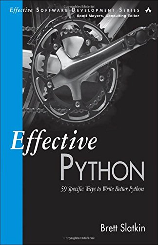 Book cover of Effective Python: 59 Specific Ways to Write Better Python (Effective Software Development Series) by Brett Slatkin