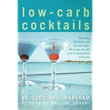 Low-Carb Cocktails: Delicious Alcoholic and Nonalcoholic Beverages for All Low-Carbohydrate Lifestyles by Markham, Douglas J. (2004) Paperback