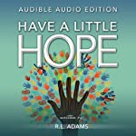 Have a Little Hope: An Inspirational Guide to Discovering What Hope is and How to Have More of it in Your Life (Inspirational Books Series) | R. L. Adams