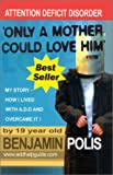 Only a Mother Could Love Him, Benjamin Polis, 1740081692