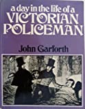 A Day in the Life of a Victorian Policeman, John Garforth, 0049421239