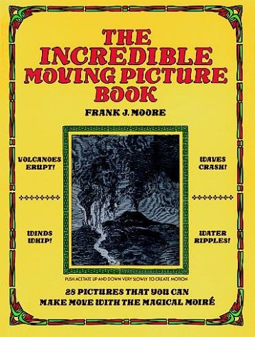 The Incredible Moving Picture Book 28 Pictures that You Can Make Move with the Magical (Moire Gift)