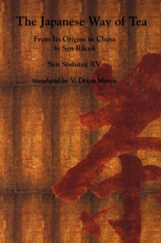 The Japanese Way of Tea: From Its Origins in China to Sen Rikyu by Sen XV Soshitsu