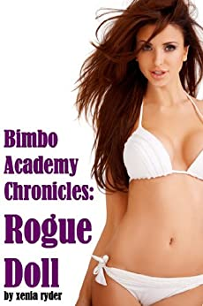 Bimbo Academy Chronicles: Rogue Doll - Kindle edition by Xenia Ryder