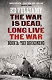 Download The War is Dead, Long Live the War: Bosnia: the Reckoning in PDF ePUB Free Online