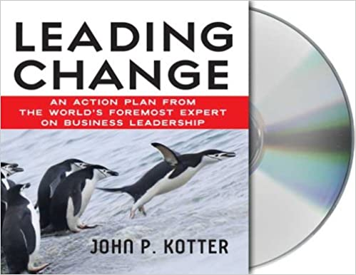 Leading Change: An Action Plan From The Worldu0027s Foremost Expert On Business  Leadership Unabridged Edition