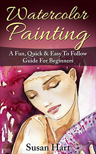 Watercolor Painting: A Practical amp Easy To Follow Guide For Beginners Painting Watercolour Painting Book 1
