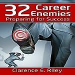 32 Career Enemies: Preparing for Success | Clarence E. Riley