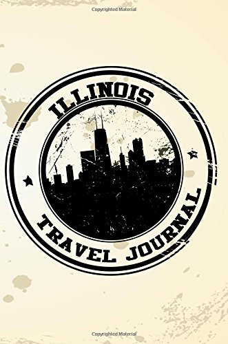 Illinois Travel Journal: Blank Travel Notebook (6x9), 108 Lined Pages, Soft Cover (Blank Travel Journal)(Travel Journals To Write In)(Travel Stamp)