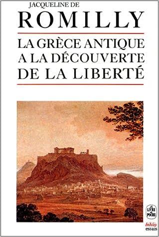 La Grèce antique à la découverte de la liberté - Jacqueline de Romilly
