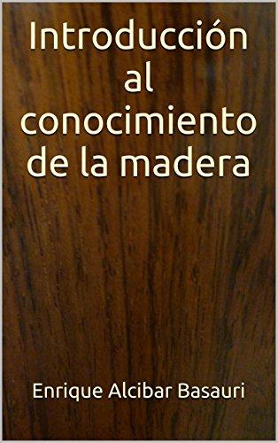 Descargar Libro Introducción Al Conocimiento De La Madera Enrique Alcibar Basauri