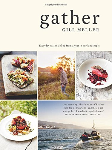 Gather: Everyday Seasonal Food from a Year in Our Landscapes by Gill Meller