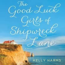 The Good Luck Girls of Shipwreck Lane Audiobook by Kelly Harms Narrated by Reay Kaplan, Suehyla El-Attar