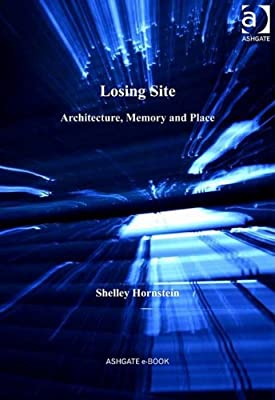 Losing Site: Architecture, Memory and Place (Ashgate Studies in Architecture)