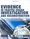 Evidence in Traffic Crash Investigation and Reconstruction : Identification, Interpretation and Analysis of Evidence, and the Traffic Crash Investigation and Reconstruction Process, Rivers, R. W., 0398076448