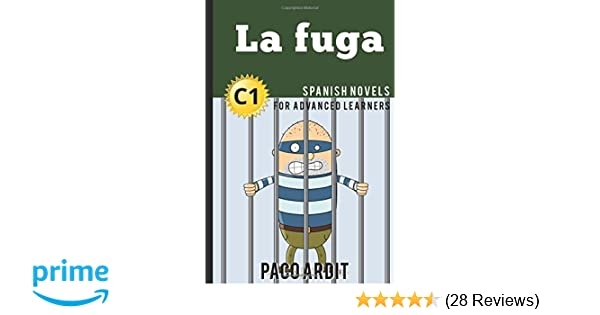 Spanish Novels: La fuga (Spanish Novels for Advanced Learners - C1): Paco Ardit: 9781520344744: Amazon.com: Books