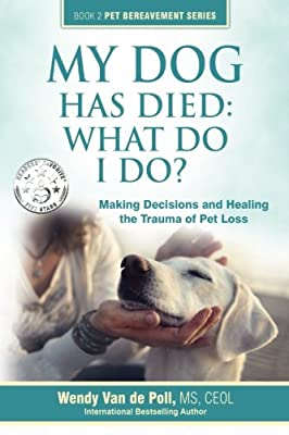 My Dog Has Died: What Do I Do?: Making Decisions and Healing the Trauma of Pet Loss from Center For Pet Loss Grief