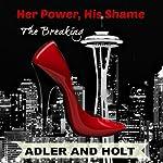 Her Power, His Shame: The Breaking   Holt,Adler