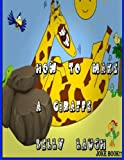 How To Make a Giraffe Belly Laugh Joke Book: All the best Kids, Knock Knock, Doctor Doctor, Why did the Chicken, Fart, Pirate and Cannibal Jokes Ever Assembled - I Say I Say I Say More Tea Vicar. Livre Pdf/ePub eBook