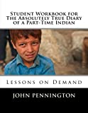 img - for Student Workbook for The Absolutely True Diary of a Part-Time Indian: Lessons on Demand book / textbook / text book
