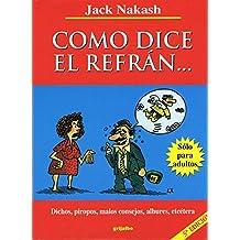 Como Dice El Refran: Dichos, Piropos, Malos Consejos, Albures, Etcetera (Spanish Edition)
