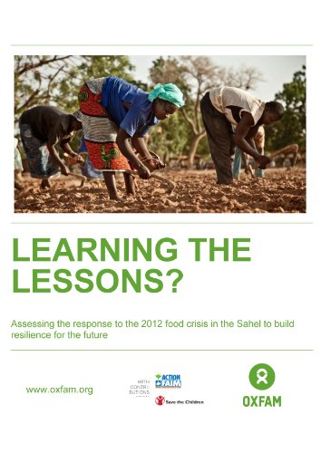 Learning the Lessons? Assessing the response to the 2012 food crisis in the Sahel to build resilience for the future (Oxfam Briefing Papers Book 168)