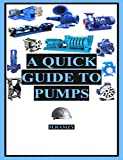 A QUICK GUIDE TO PUMPS