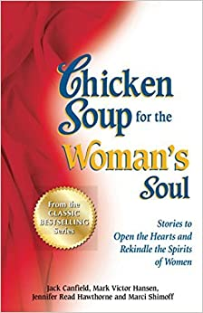 Chicken Soup for the Woman's Soul: Stories to Open the Heart and Rekindle the Spirit of Women by Jack Canfield (2012-08-28)