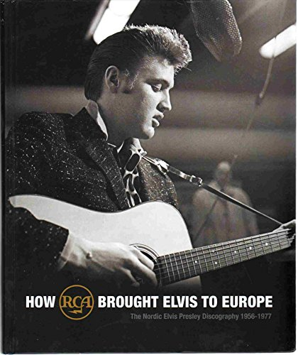 - HOW RCA BROUGHT ELVIS TO EUROPE The Nordic Elvis Presley Discography 1956-1977 with Unreleased 1956 Vinyl EP